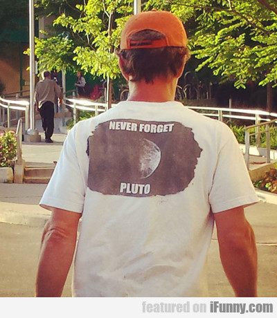 never forget pluto...