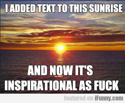 I Added Text To This Sunrise...