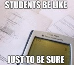 Students Be Like, Just To Be Sure...