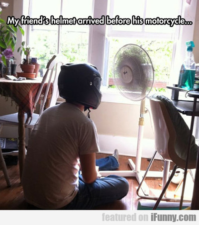 My Friend's Helmet Arrived Before His...