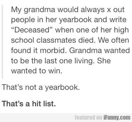 My grandma would always x out people in...