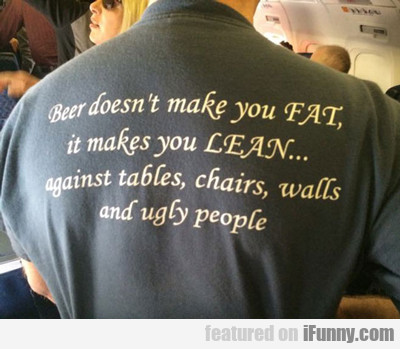 beer doesn't make you fat...
