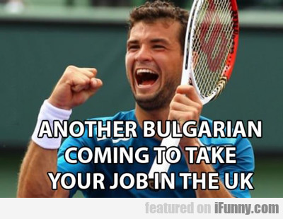 Another Bulgarian Coming To Take...