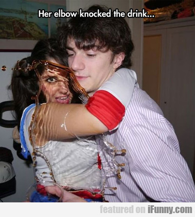 Her Elbow Knocked The Drink...