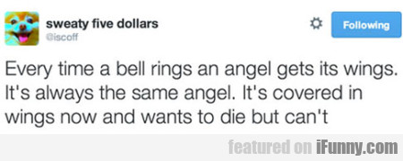 Every Time A Bell Rings An Angel Gets Its Wings..