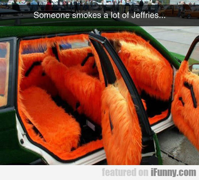 Someone Smokes A Lot Of Jeffries...
