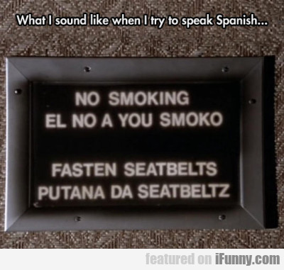 What I Sound Like When I Try To Speak Spanish...
