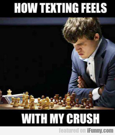 How Texting Feels With My Crush...