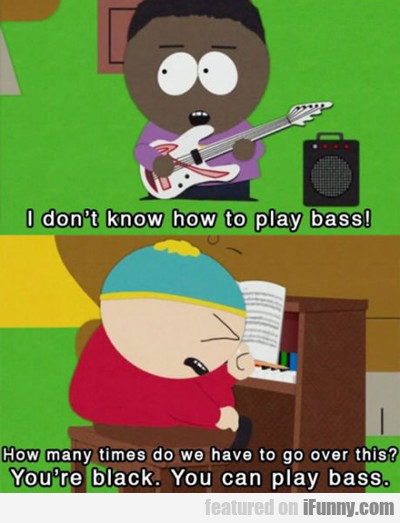 I Don't Know How To Play Bass...