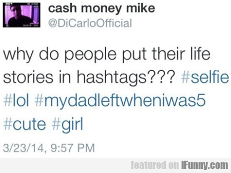 Why Do People Put Their Life Stories In Hashtags..