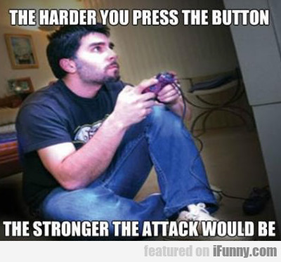 The Harder You Press The Button...