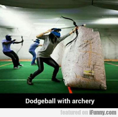 Dodgeball With Archery...