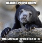 Hearing People Chew...