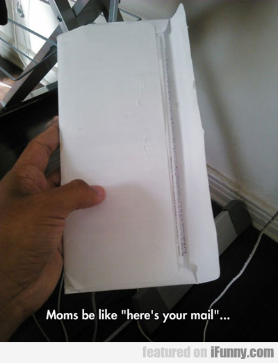 Moms Be Like: Here's Your Mail...