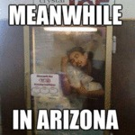 Meanwhile In Arizona...