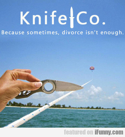 knife co. because sometimes...