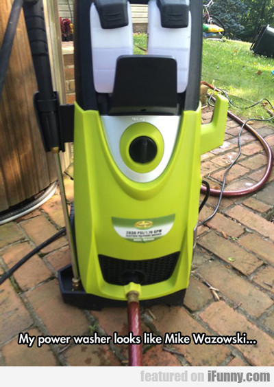 My Power Washer Looks Like...