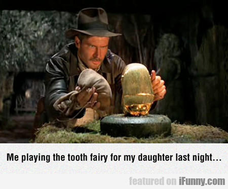 Me Playing The Tooth Fairy...