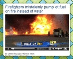 Firefighters Mistakenly Pump Jet Fuel...