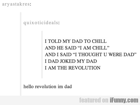 I Told My Dad To Chill. And He Said I Am Chill