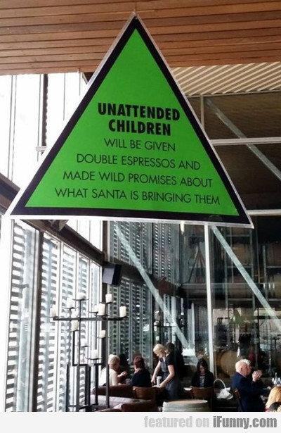 Unattended Children Will Be Given Double