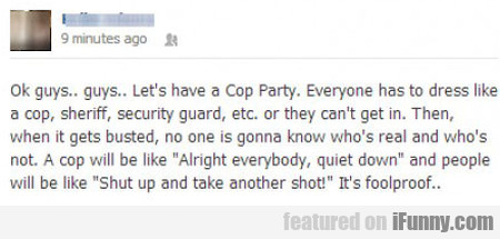 Ok Guys... Guys.. Let's Have A Cop Party