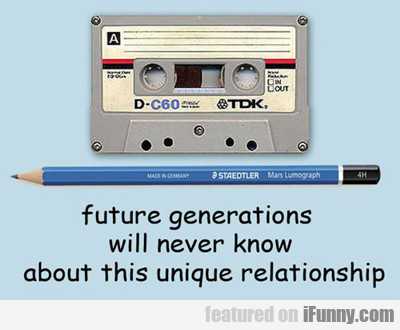 Future Generations Will Never Know...