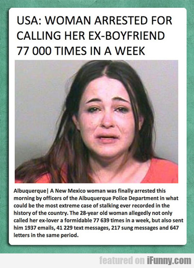 Woman Arrested For Calling Her Ex-boyfriend...