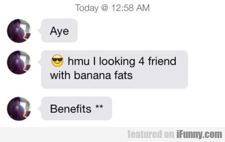Aye. Hmu I Lookin4 Friend With Banana