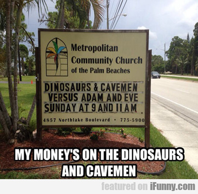My Money's On The Dinosaurs And Cavemen...