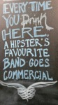 Everytime You Drink Here, A Hipster's Favourite...