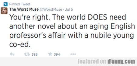 You're right. The world DOES need another novel..