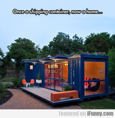 Once A Shipping Container...
