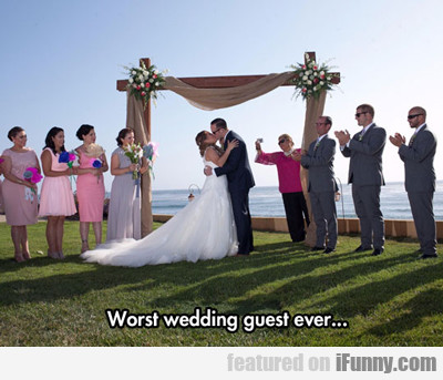 worst wedding guest ever...