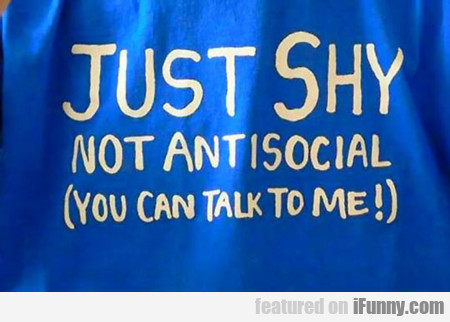 Just Shy, Not Antisocial...