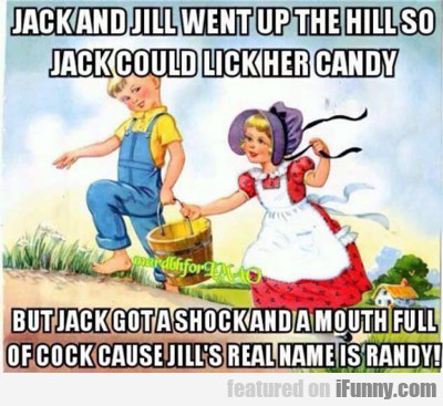 jack and jill went up the hill...