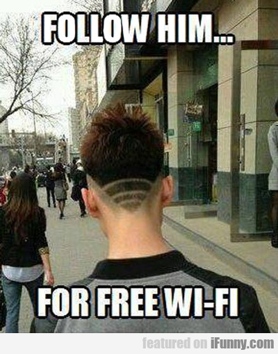 Follow Him For Free Wi-fi...