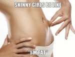 Skinny Girls Be Like...
