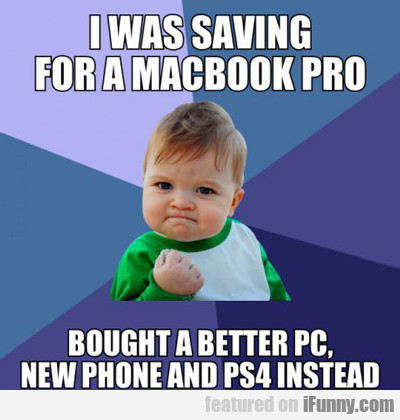 I Was Saving For A Macbook Pro...