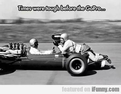 Times Were Tough Before The Gopro...