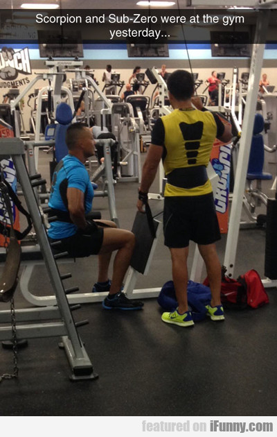 scorpion and sub zero were at the gym yesterday...