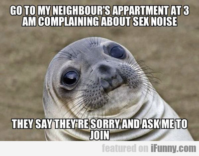 Go To My Neighbour's Apartment...