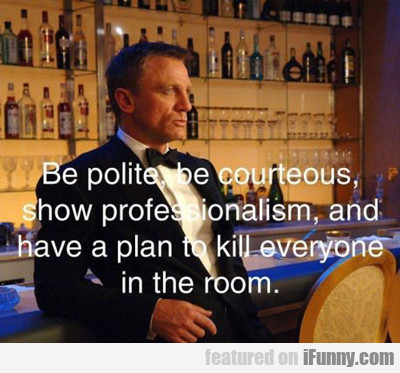 be polite and courteous...