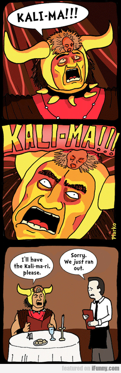 Kali-ma! I'll Have The Kali-ma-ri Please