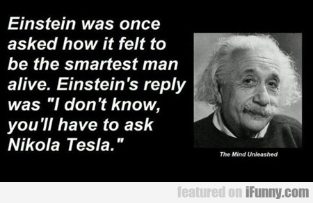 Einstein Was Once Asked How It Felt...