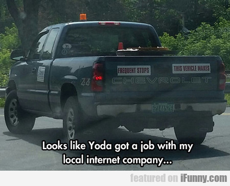 Looks Like Yoda Got A Job With My...