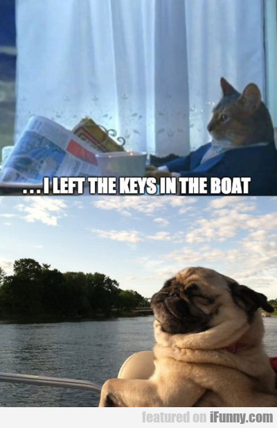 I Left The Keys In The Boat