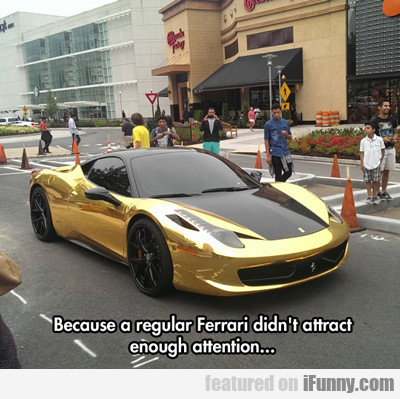 Because A Regular Ferrari...