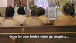Never Let Your Bridesmaids...