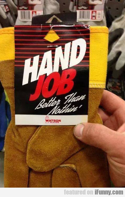Hand Job, Better Than Nothing...